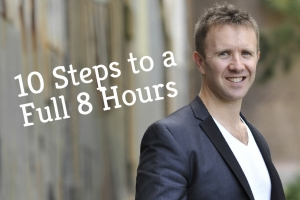 10 Steps to a Full 8 Hours